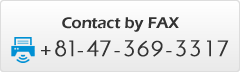 Contact by FAX:+81-47-369-3317